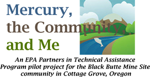 Mercury, the Community, and Me. An EPA Partners in Technical Assistance Program pilot for the Black Butte Mine Site community in Cottage Grove, Oregon
