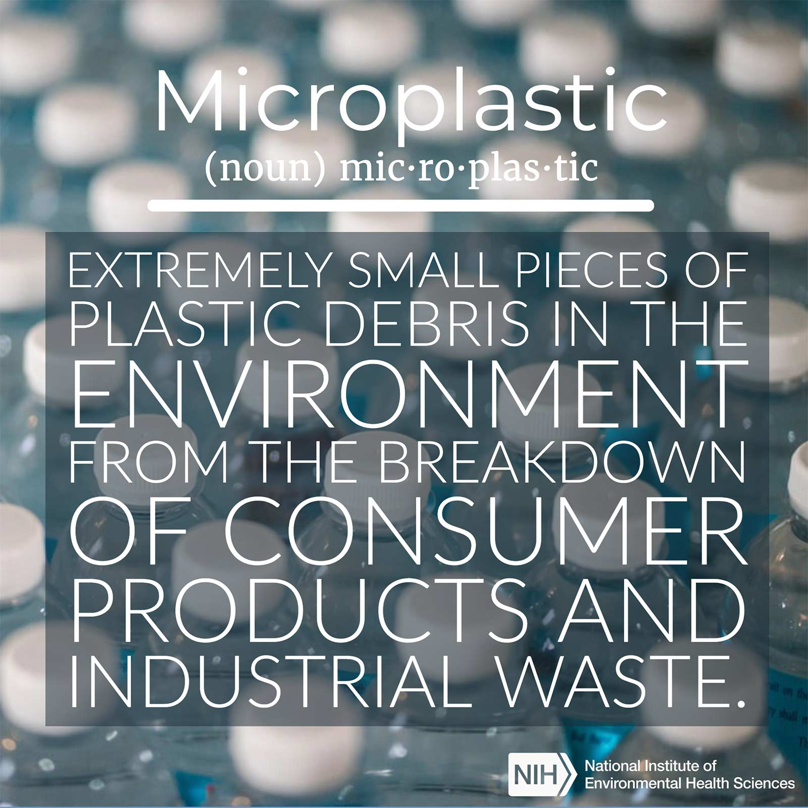Microplastic (noun) defined as 'extremely small pieces of plastic debris in the environment from the breakdown of consumer products and industrial waste.'