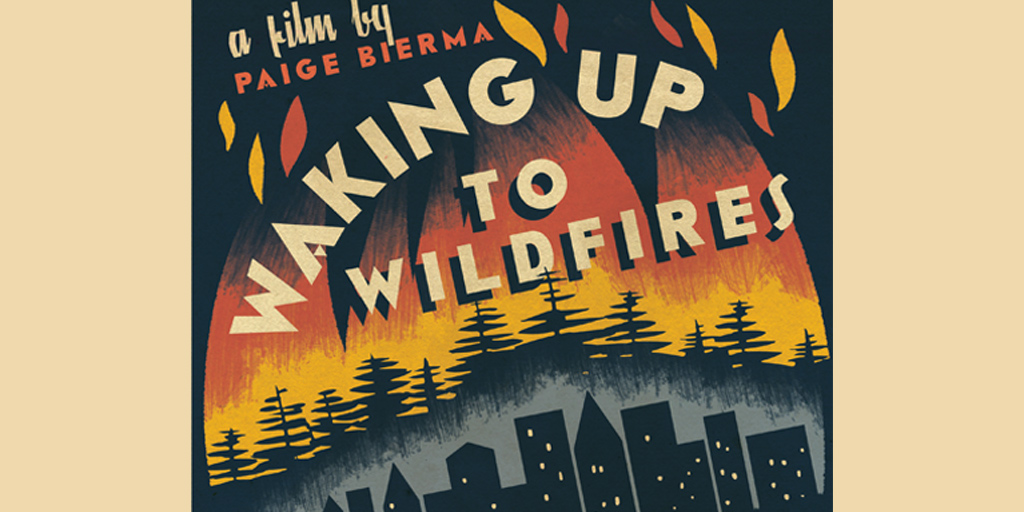 poster image-a film by Paige Bierma, Waking Up to Wildfires