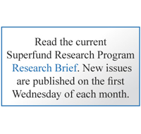 "Srp logo : Read the current Superfund Research Program ""Research Brief"". New issues are published on the first Wednesday of each month."